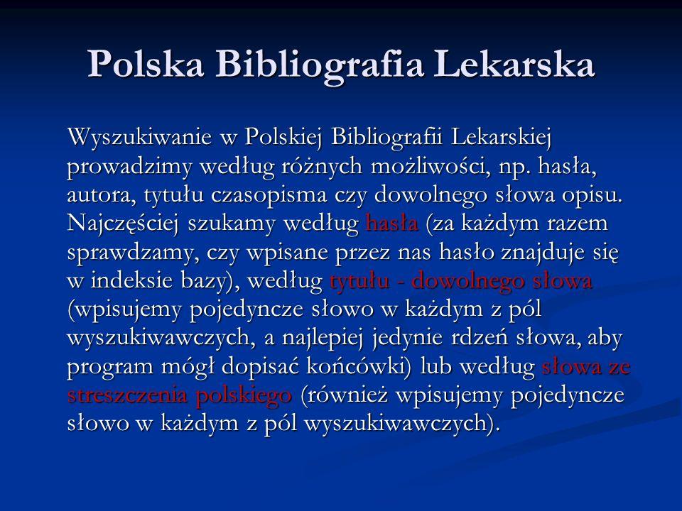 Polska Bibliografia Lekarska Wyszukiwanie w Polskiej Bibliografii Lekarskiej prowadzimy według różnych możliwości, np. hasła, autora, tytułu czasopism
