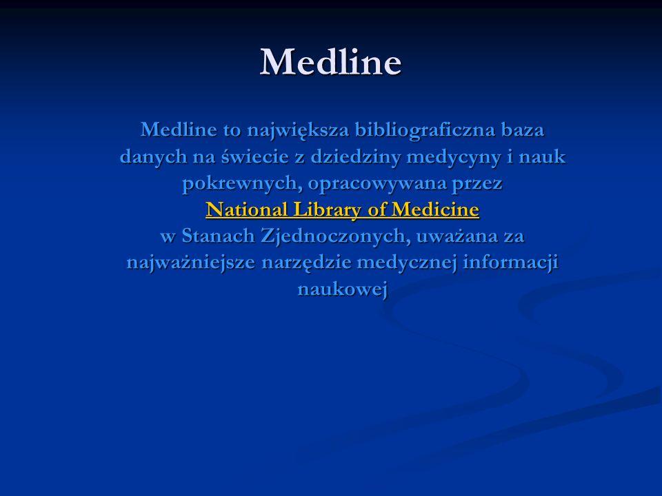 Medline Medline to największa bibliograficzna baza danych na świecie z dziedziny medycyny i nauk pokrewnych, opracowywana przez National Library of Me