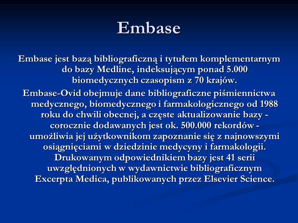 Embase Embase jest bazą bibliograficzną i tytułem komplementarnym do bazy Medline, indeksującym ponad 5.000 biomedycznych czasopism z 70 krajów. Embas