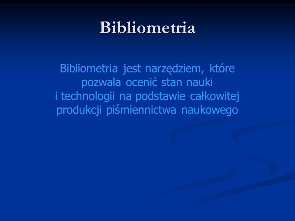 Bibliometria Bibliometria jest narzędziem, które pozwala ocenić stan nauki i technologii na podstawie całkowitej produkcji piśmiennictwa naukowego