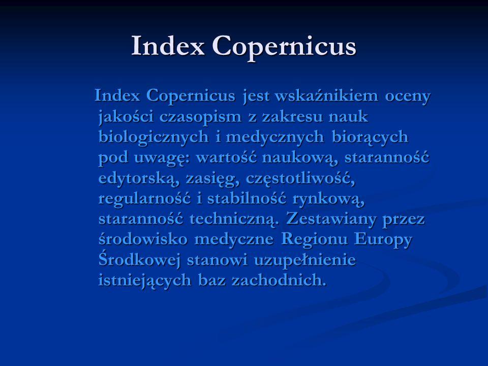 Index Copernicus Index Copernicus jest wskaźnikiem oceny jakości czasopism z zakresu nauk biologicznych i medycznych biorących pod uwagę: wartość nauk