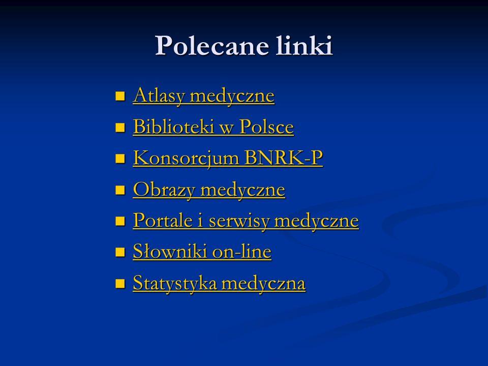 Polecane linki Atlasy medyczne Atlasy medyczne Atlasy medyczne Atlasy medyczne Biblioteki w Polsce Biblioteki w Polsce Biblioteki w Polsce Biblioteki