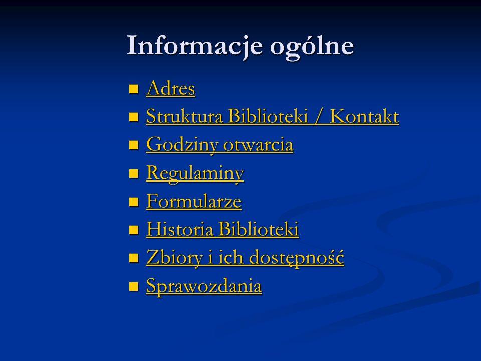 Informacje ogólne Adres Adres Adres Struktura Biblioteki / Kontakt Struktura Biblioteki / Kontakt Struktura Biblioteki / Kontakt Struktura Biblioteki