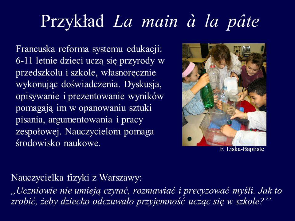 Przykład La main à la pâte Nauczycielka fizyki z Warszawy:,,Uczniowie nie umieją czytać, rozmawiać i precyzować myśli. Jak to zrobić, żeby dziecko odc