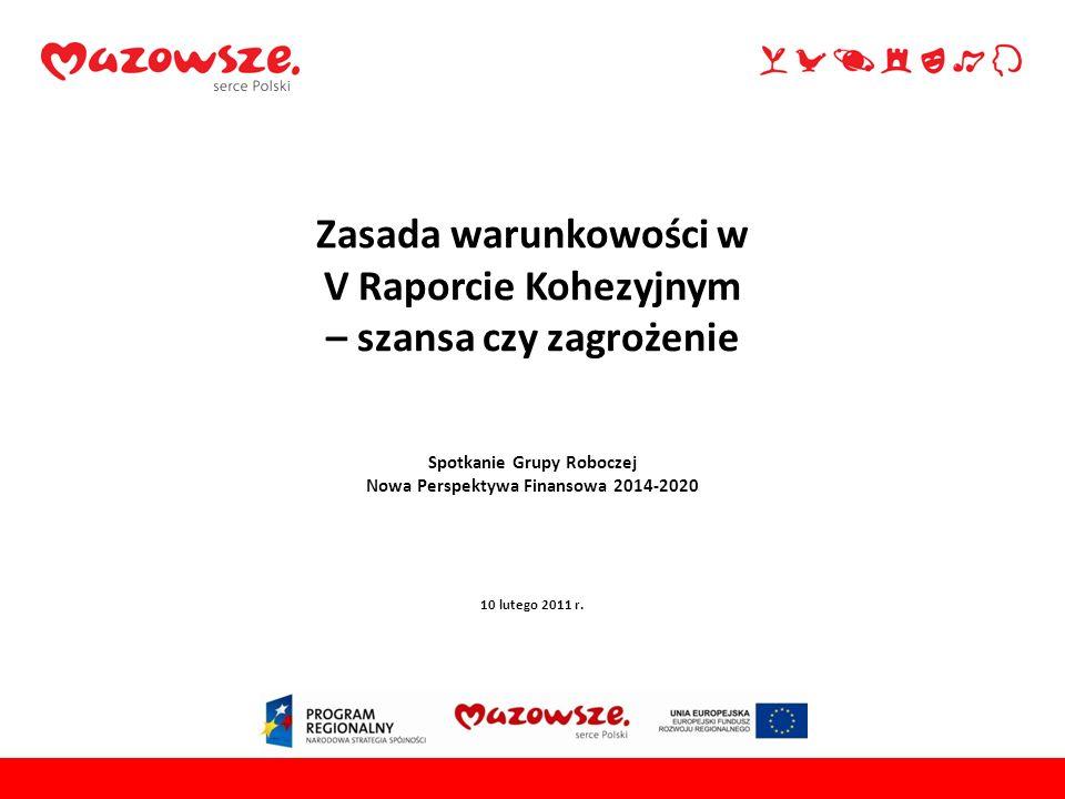 Główne obszary priorytetowe w V Raporcie Kohezyjnym 1.Warunkowość, 2.Koncentracja tematyczna, 3.Wartość dodana polityki spójności, 4.Wzrost znaczenia i wykorzystania ewaluacji i monitoringu, 5.Uproszczenia systemu zarządzania finansowego, 6.Rozwijanie nowych form wsparcia finansowego.