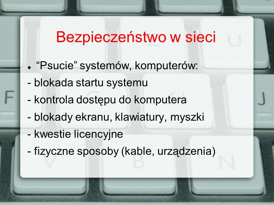 Bezpieczeństwo w sieci Psucie systemów, komputerów: - blokada startu systemu - kontrola dostępu do komputera - blokady ekranu, klawiatury, myszki - kw