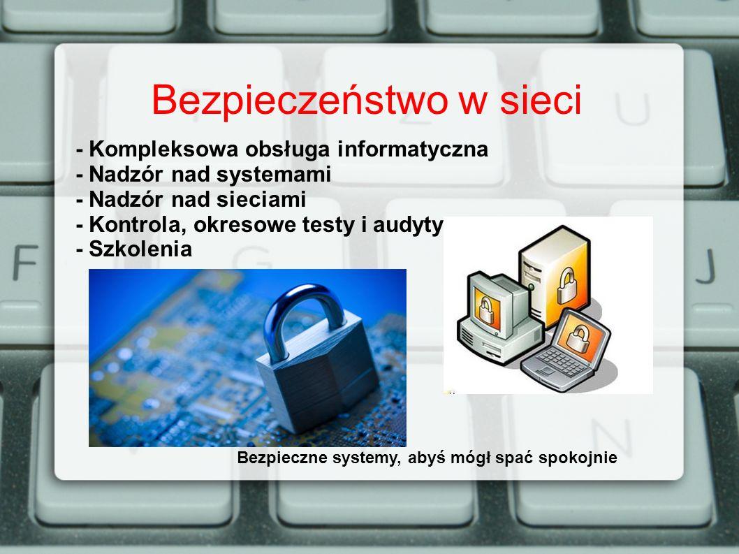 - Kompleksowa obsługa informatyczna - Nadzór nad systemami - Nadzór nad sieciami - Kontrola, okresowe testy i audyty - Szkolenia Bezpieczne systemy, a