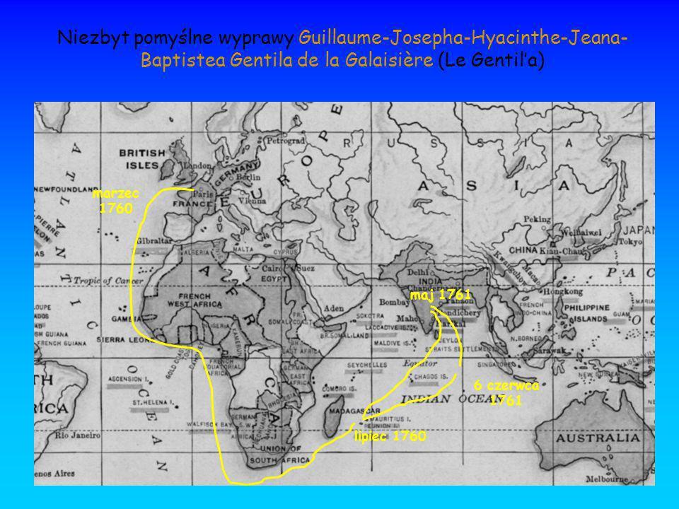 Niezbyt pomyślne wyprawy Guillaume-Josepha-Hyacinthe-Jeana- Baptistea Gentila de la Galaisière (Le Gentila) marzec 1760 lipiec 1760 maj 1761 6 czerwca
