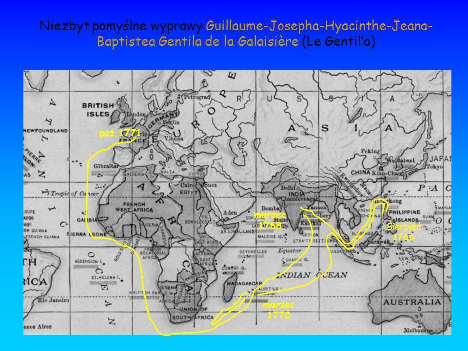 marzec 1768 marzec 1770 paź.1771 Sierpień 1766 Niezbyt pomyślne wyprawy Guillaume-Josepha-Hyacinthe-Jeana- Baptistea Gentila de la Galaisière (Le Gent