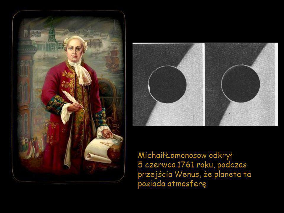 Michaił Łomonosow odkrył 5 czerwca 1761 roku, podczas przejścia Wenus, że planeta ta posiada atmosferę
