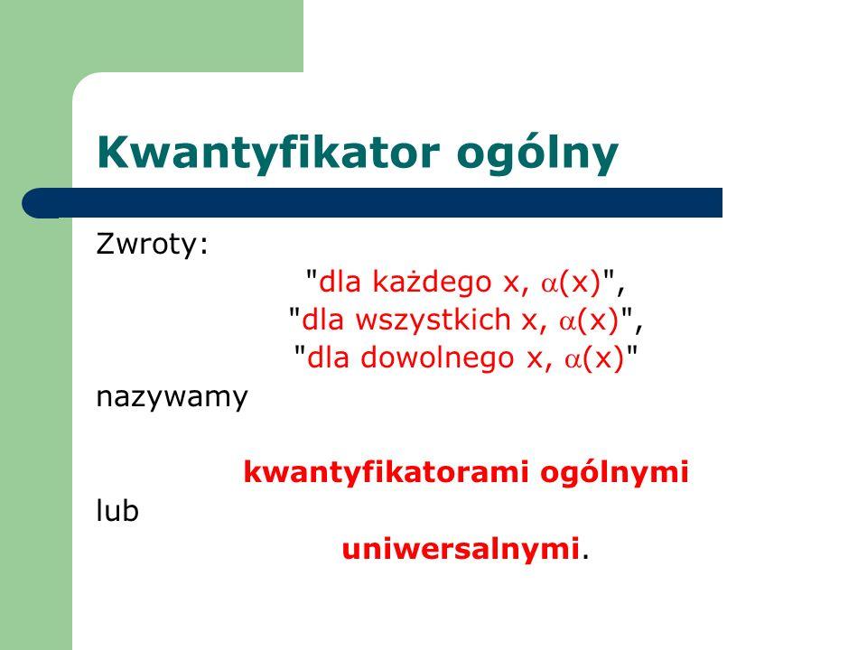 Kwantyfikator ogólny Zwroty: