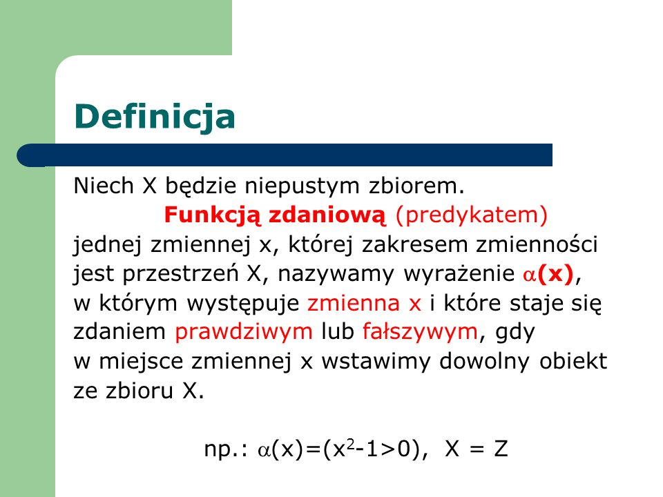 Ogół tych wartości, dla których funkcja zdaniowa (x) jest spełniona oznaczamy przez {xX : (x)} Dokładniej należałoby napisać {aX:(a/x) jest zdaniem prawdziwym}.