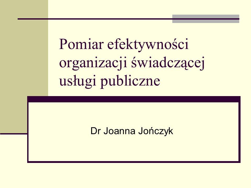 Pomiar efektywności organizacji świadczącej usługi publiczne Dr Joanna Jończyk
