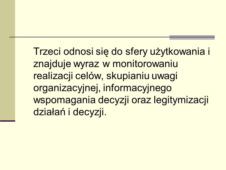 Trzeci odnosi się do sfery użytkowania i znajduje wyraz w monitorowaniu realizacji celów, skupianiu uwagi organizacyjnej, informacyjnego wspomagania d