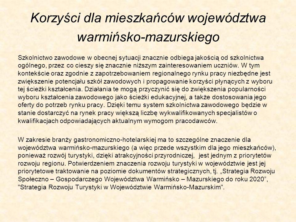 Korzyści dla mieszkańców województwa warmińsko-mazurskiego Szkolnictwo zawodowe w obecnej sytuacji znacznie odbiega jakością od szkolnictwa ogólnego,