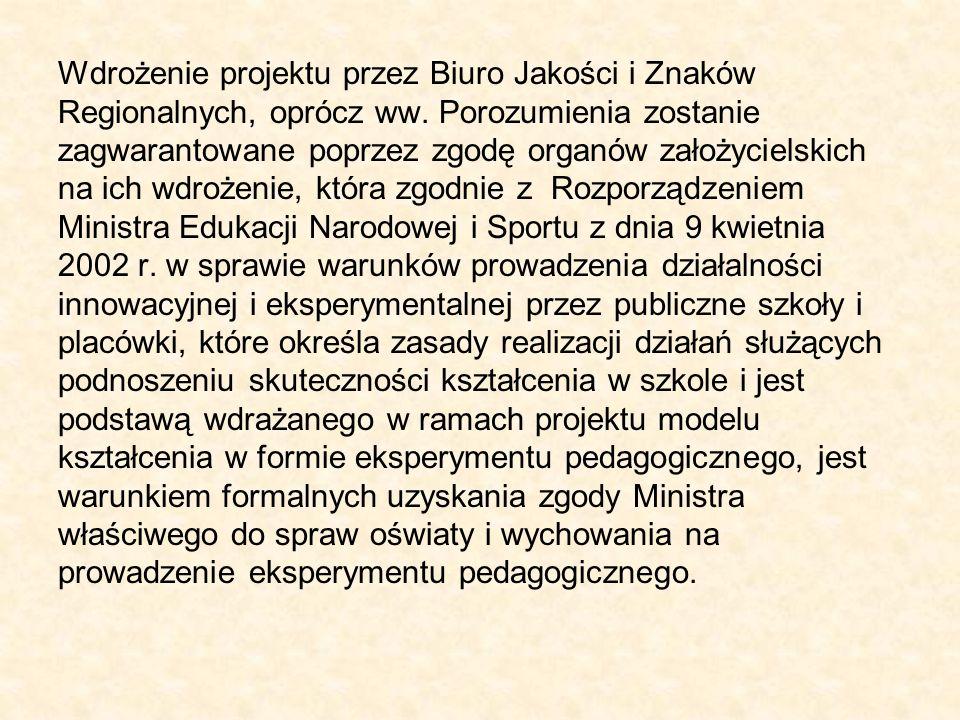 Wdrożenie projektu przez Biuro Jakości i Znaków Regionalnych, oprócz ww. Porozumienia zostanie zagwarantowane poprzez zgodę organów założycielskich na