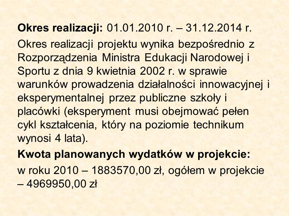 Okres realizacji: 01.01.2010 r. – 31.12.2014 r. Okres realizacji projektu wynika bezpośrednio z Rozporządzenia Ministra Edukacji Narodowej i Sportu z