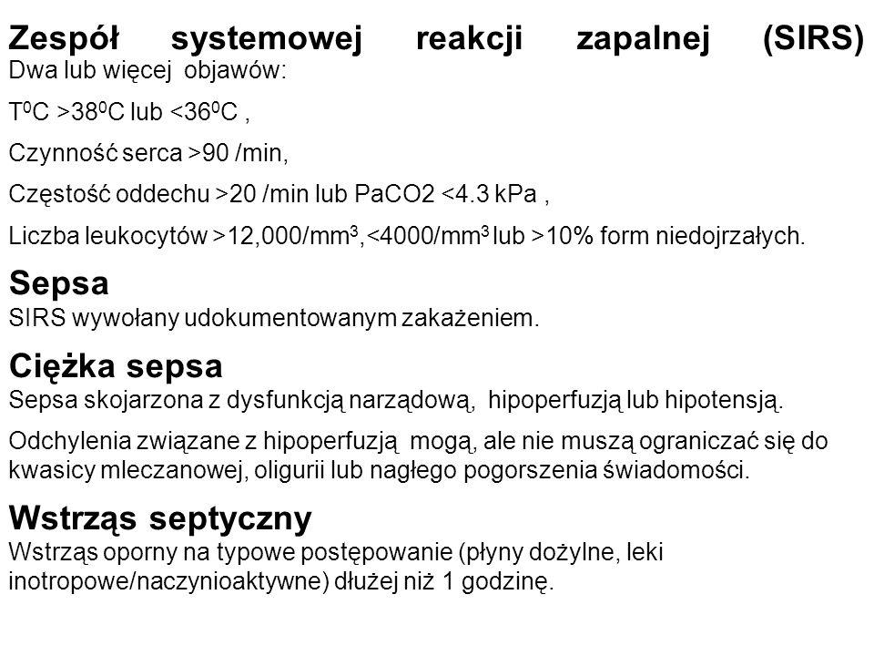 Zespół systemowej reakcji zapalnej (SIRS) Dwa lub więcej objawów: T 0 C >38 0 C lub <36 0 C, Czynność serca >90 /min, Częstość oddechu >20 /min lub PaCO2 <4.3 kPa, Liczba leukocytów >12,000/mm 3, 10% form niedojrzałych.