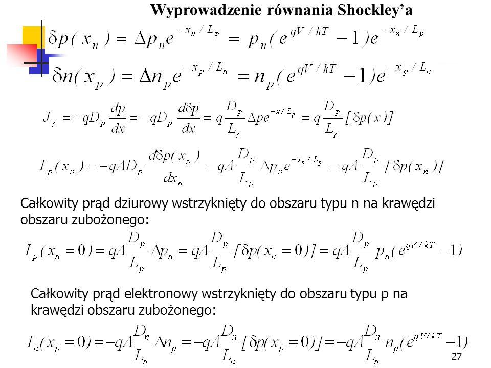 27 Całkowity prąd dziurowy wstrzyknięty do obszaru typu n na krawędzi obszaru zubożonego: Całkowity prąd elektronowy wstrzyknięty do obszaru typu p na