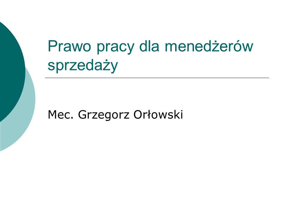 Prawo pracy dla menedżerów sprzedaży Mec. Grzegorz Orłowski