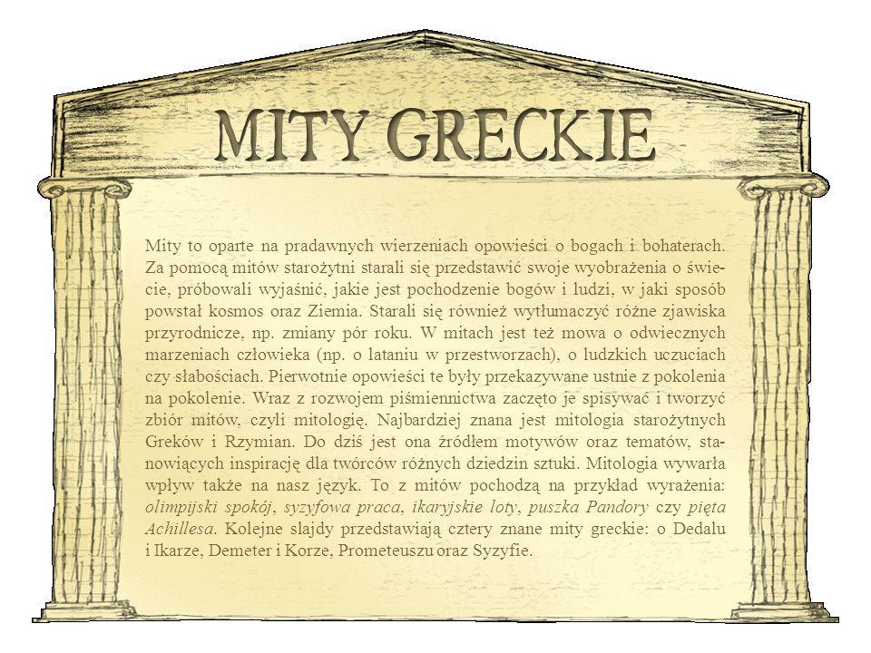 Mity to oparte na pradawnych wierzeniach opowieści o bogach i bohaterach. Za pomocą mitów starożytni starali się przedstawić swoje wyobrażenia o świe-