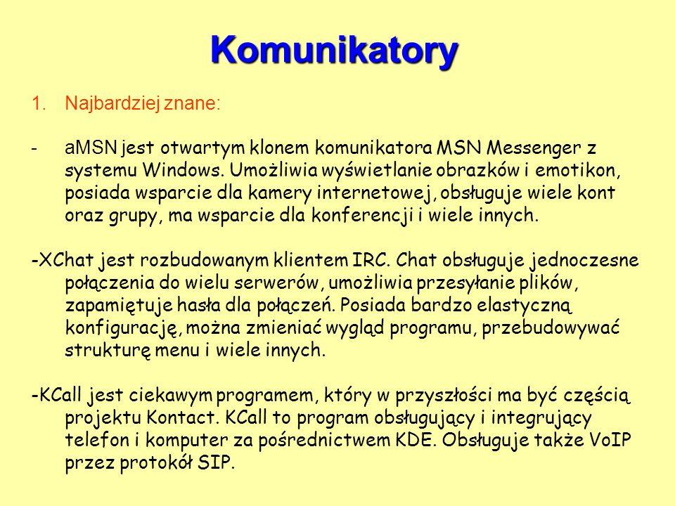 Komunikatory 1.Najbardziej znane: -aMSN j est otwartym klonem komunikatora MSN Messenger z systemu Windows. Umożliwia wyświetlanie obrazków i emotikon