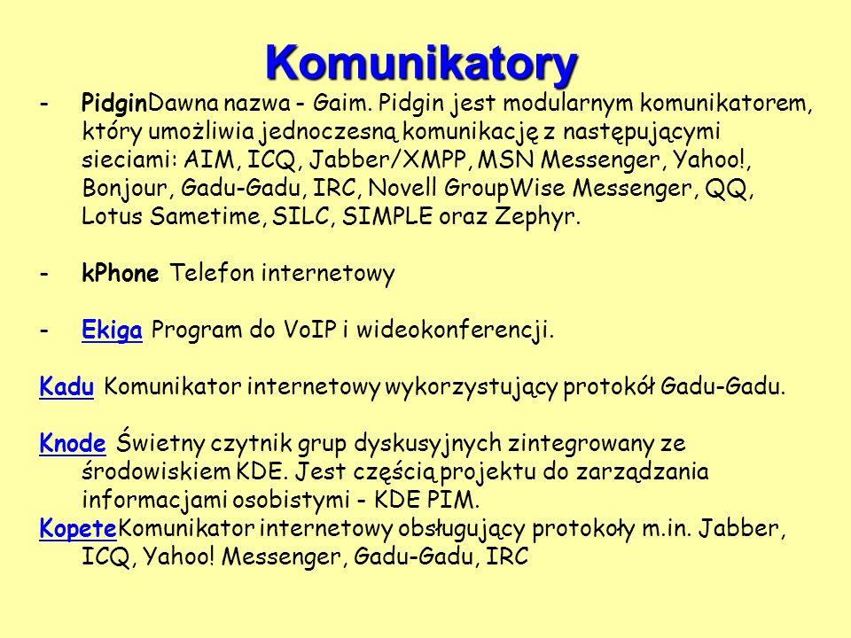 Komunikatory -PidginDawna nazwa - Gaim. Pidgin jest modularnym komunikatorem, który umożliwia jednoczesną komunikację z następującymi sieciami: AIM, I