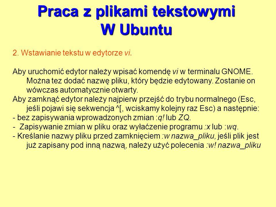 Praca z plikami tekstowymi W Ubuntu 2. Wstawianie tekstu w edytorze vi. Aby uruchomić edytor należy wpisać komendę vi w terminalu GNOME. Można tez dod