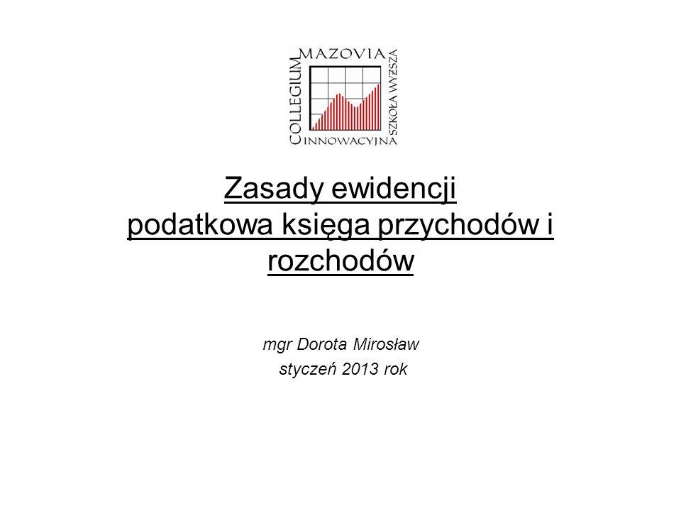 Zasady ewidencji podatkowa księga przychodów i rozchodów mgr Dorota Mirosław styczeń 2013 rok