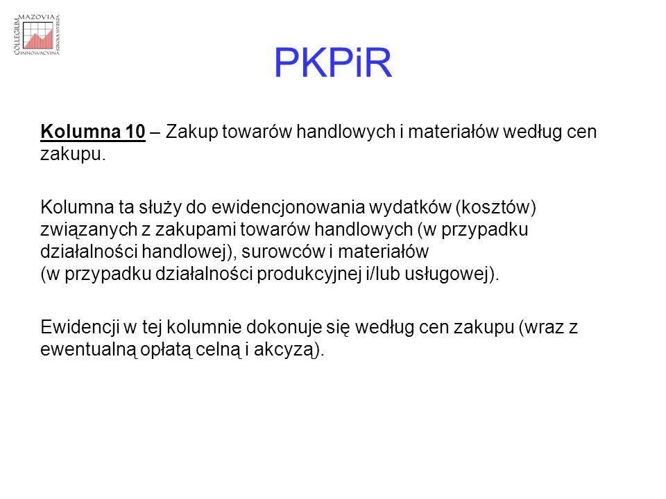 PKPiR Kolumna 10 – Zakup towarów handlowych i materiałów według cen zakupu. Kolumna ta służy do ewidencjonowania wydatków (kosztów) związanych z zakup