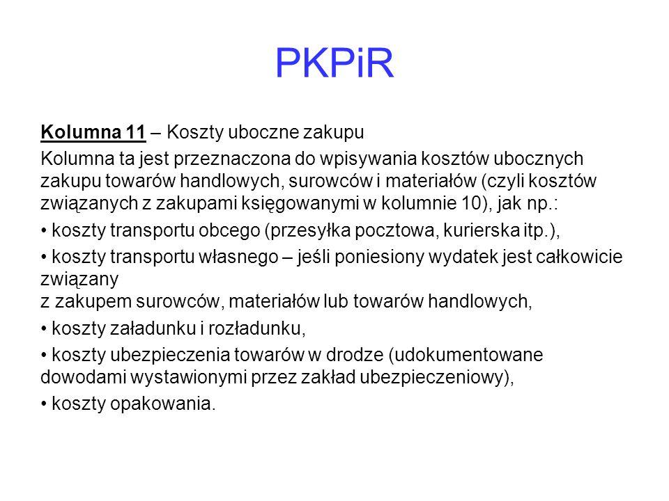 PKPiR Kolumna 11 – Koszty uboczne zakupu Kolumna ta jest przeznaczona do wpisywania kosztów ubocznych zakupu towarów handlowych, surowców i materiałów