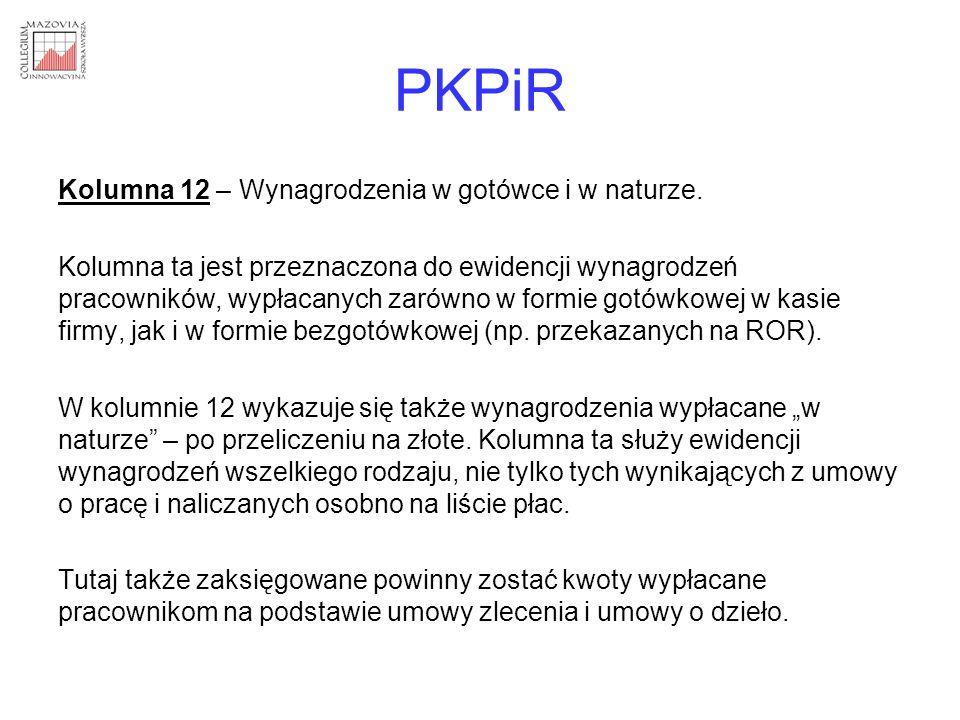 PKPiR Kolumna 12 – Wynagrodzenia w gotówce i w naturze. Kolumna ta jest przeznaczona do ewidencji wynagrodzeń pracowników, wypłacanych zarówno w formi