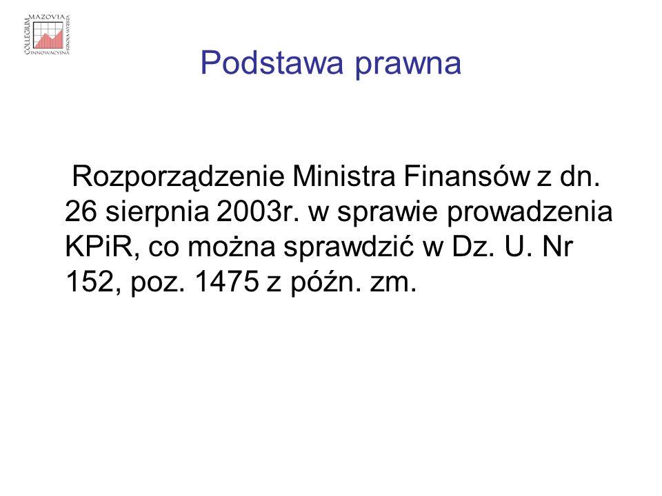Podstawa prawna Rozporządzenie Ministra Finansów z dn. 26 sierpnia 2003r. w sprawie prowadzenia KPiR, co można sprawdzić w Dz. U. Nr 152, poz. 1475 z