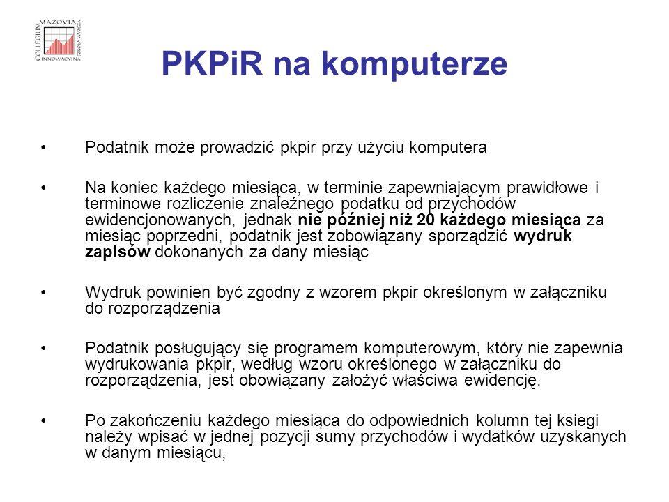 PKPiR na komputerze Podatnik może prowadzić pkpir przy użyciu komputera Na koniec każdego miesiąca, w terminie zapewniającym prawidłowe i terminowe ro