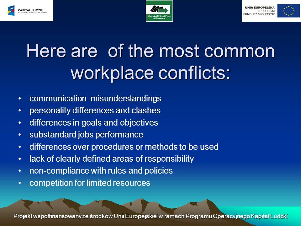 Here are of the most common workplace conflicts: Projekt współfinansowany ze środków Unii Europejskiej w ramach Programu Operacyjnego Kapitał Ludzki c