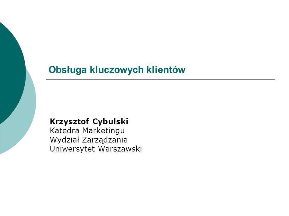 Obsługa kluczowych klientów Krzysztof Cybulski Katedra Marketingu Wydział Zarządzania Uniwersytet Warszawski