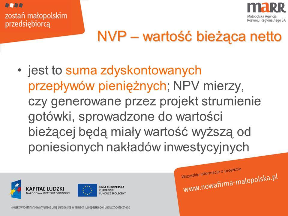 NVP – wartość bieżąca netto jest to suma zdyskontowanych przepływów pieniężnych; NPV mierzy, czy generowane przez projekt strumienie gotówki, sprowadz