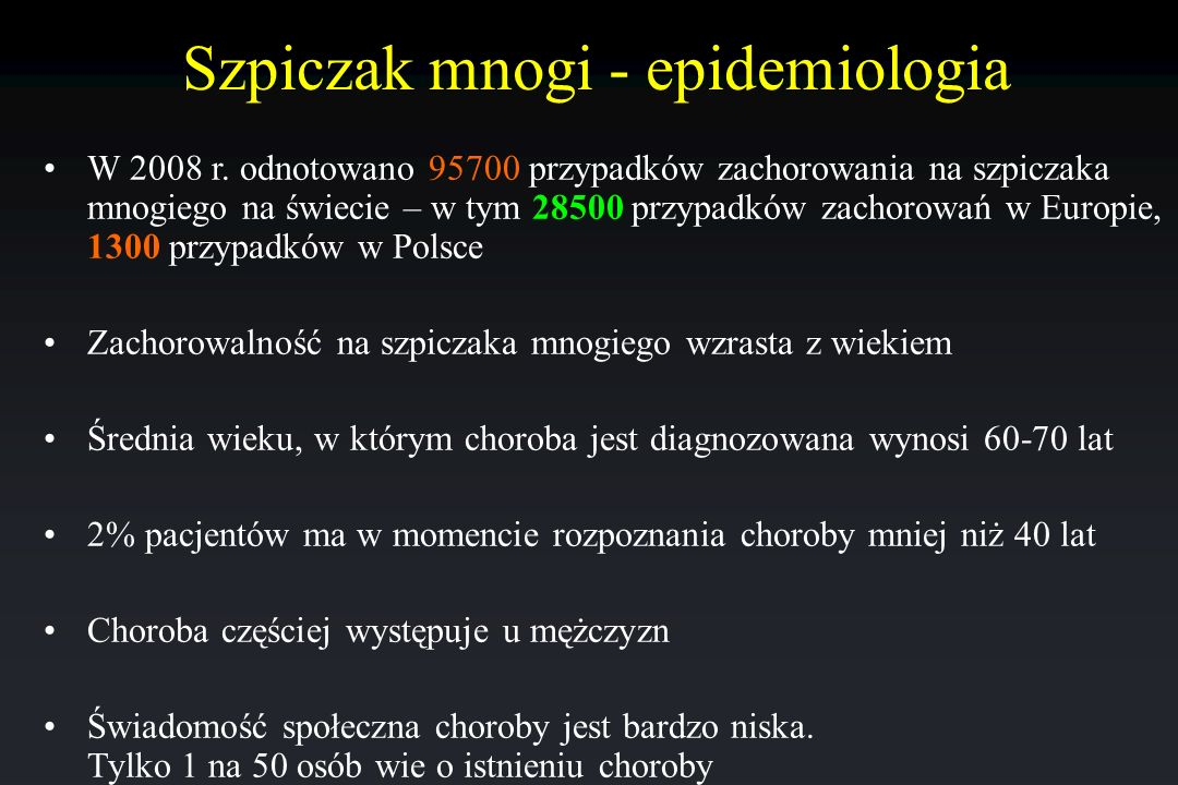 Szpiczak mnogi - epidemiologia W 2008 r. odnotowano 95700 przypadków zachorowania na szpiczaka mnogiego na świecie – w tym 28500 przypadków zachorowań
