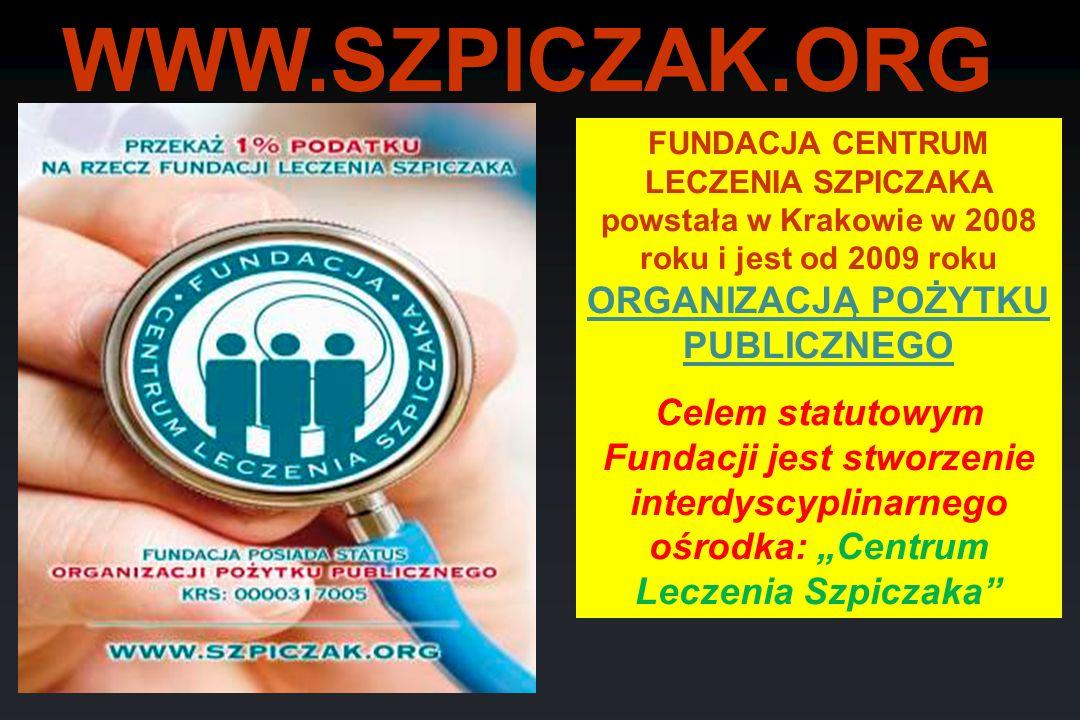WWW.SZPICZAK.ORG FUNDACJA CENTRUM LECZENIA SZPICZAKA powstała w Krakowie w 2008 roku i jest od 2009 roku ORGANIZACJĄ POŻYTKU PUBLICZNEGO Celem statuto