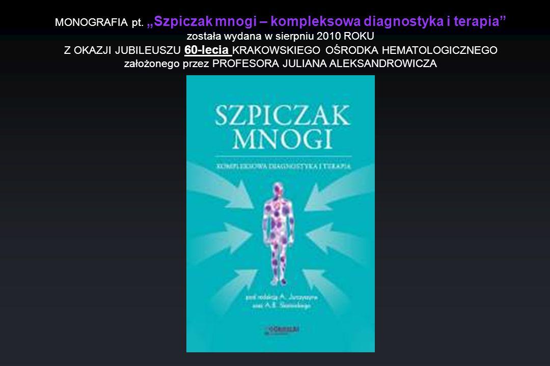 MONOGRAFIA pt. Szpiczak mnogi – kompleksowa diagnostyka i terapia została wydana w sierpniu 2010 ROKU Z OKAZJI JUBILEUSZU 60-lecia KRAKOWSKIEGO OŚRODK