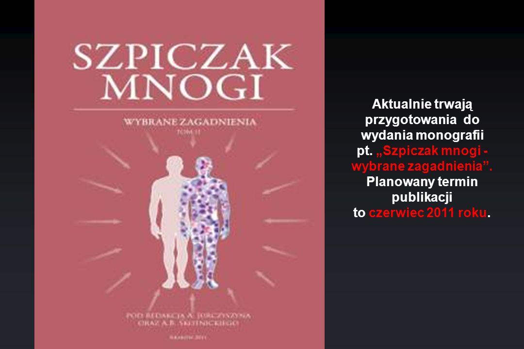 Aktualnie trwają przygotowania do wydania monografii pt. Szpiczak mnogi - wybrane zagadnienia. Planowany termin publikacji to czerwiec 2011 roku.