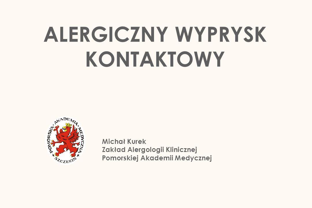 Michał Kurek Zakład Alergologii Klinicznej Pomorskiej Akademii Medycznej ALERGICZNY WYPRYSK KONTAKTOWY