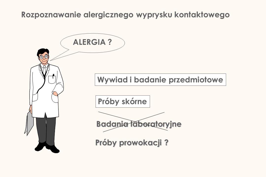 Wywiad i badanie przedmiotowe Próby skórne Badania laboratoryjne Próby prowokacji ? Rozpoznawanie alergicznego wyprysku kontaktowego ALERGIA ?