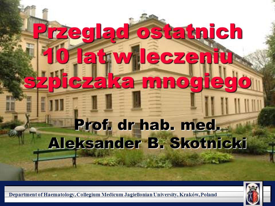 YOUR LOGO HERE Department of Haematology, Collegium Medicum Jagiellonian University, Kraków, Poland Przegląd ostatnich 10 lat w leczeniu szpiczaka mno