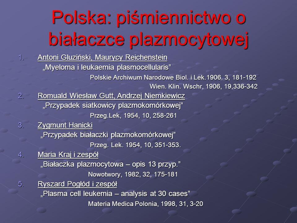 Polska: piśmiennictwo o białaczce plazmocytowej 1.Antoni Gluziński, Maurycy Reichenstein Myeloma i leukaemia plasmocellularis Myeloma i leukaemia plas