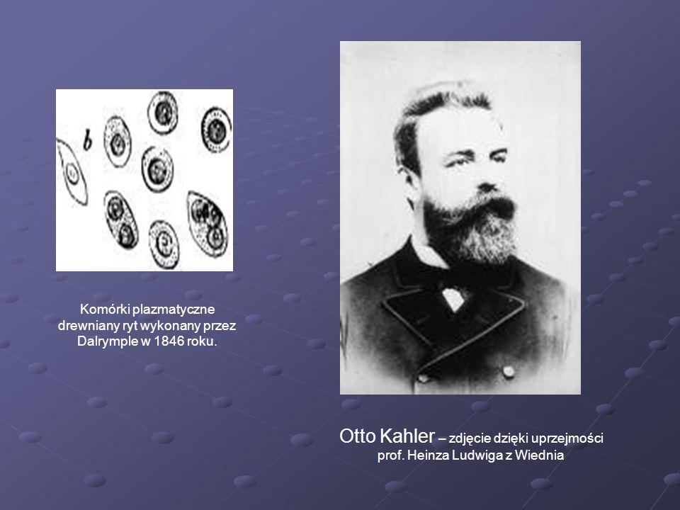 Otto Kahler – zdjęcie dzięki uprzejmości prof. Heinza Ludwiga z Wiednia Komórki plazmatyczne drewniany ryt wykonany przez Dalrymple w 1846 roku.