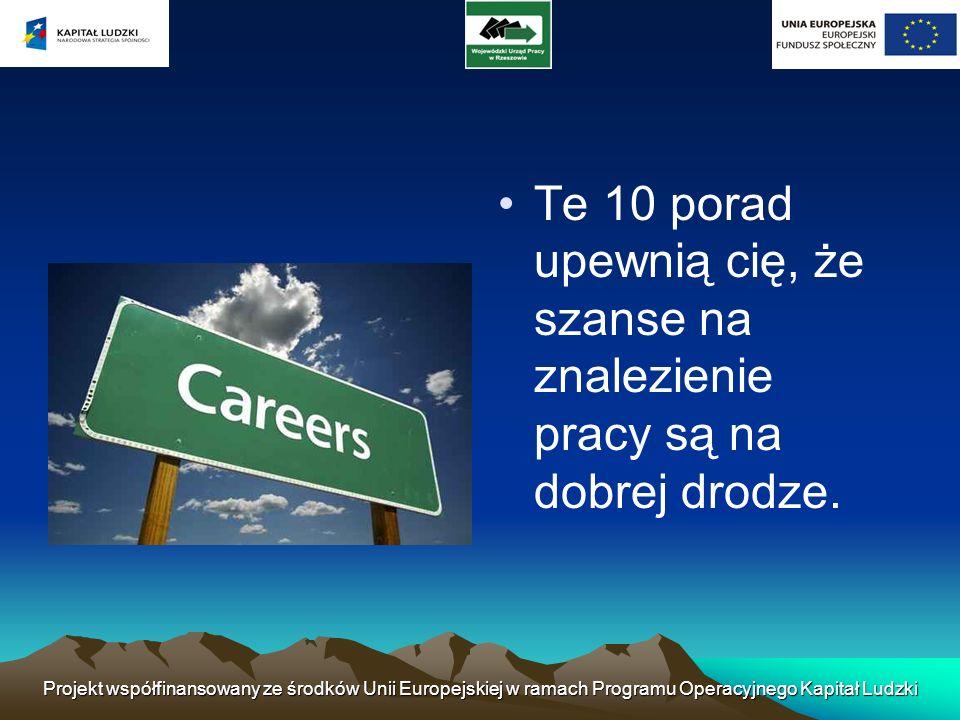 Te 10 porad upewnią cię, że szanse na znalezienie pracy są na dobrej drodze. Projekt współfinansowany ze środków Unii Europejskiej w ramach Programu O