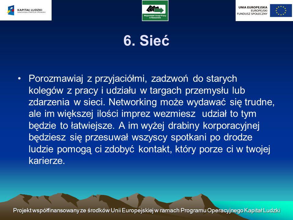 6. Sieć Porozmawiaj z przyjaciółmi, zadzwoń do starych kolegów z pracy i udziału w targach przemysłu lub zdarzenia w sieci. Networking może wydawać si