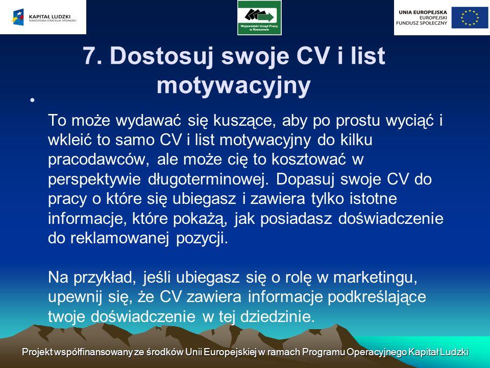 7. Dostosuj swoje CV i list motywacyjny To może wydawać się kuszące, aby po prostu wyciąć i wkleić to samo CV i list motywacyjny do kilku pracodawców,