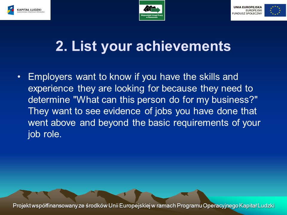 2. List your achievements Employers want to know if you have the skills and experience they are looking for because they need to determine